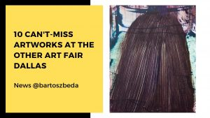 10 Can't-Miss Artworks at The Other Art Fair Dallas 2