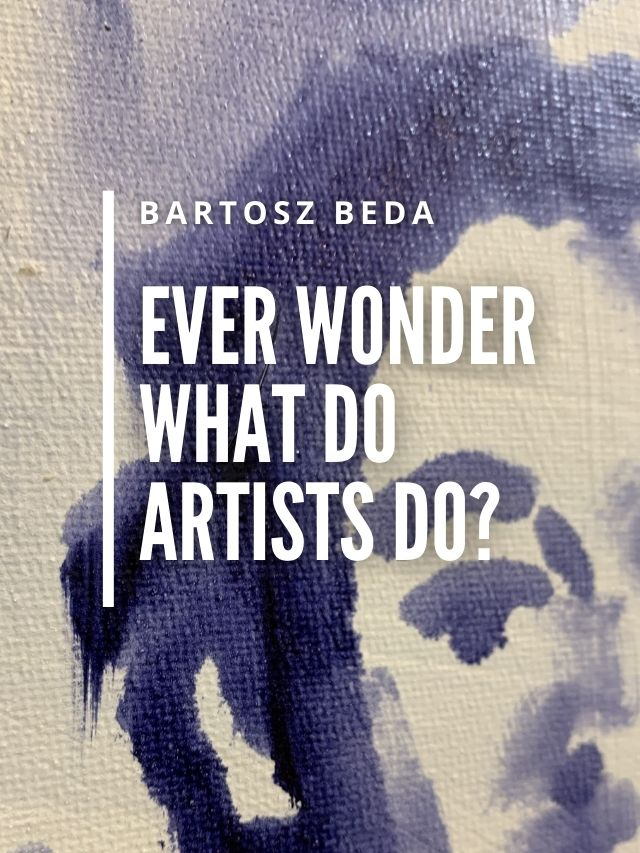 Read more about the article Ever Wonder What Do Artists Do?