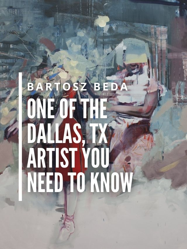 Read more about the article Dallas, TX Artist – You Need To Know